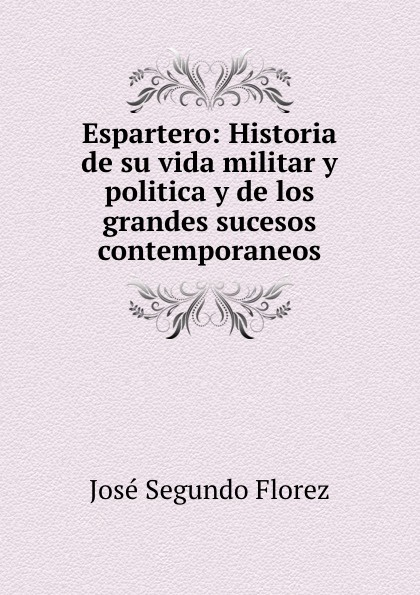 José Segundo Florez Espartero. Historia de su vida militar y politica y de los grandes sucesos contemporaneos. Tomo 4