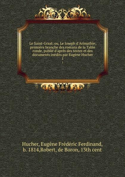 Eugène Frédéric Ferdinand Hucher Le Saint-Graal. Tome 1 e lechartier le livre d or des assurances tome 3