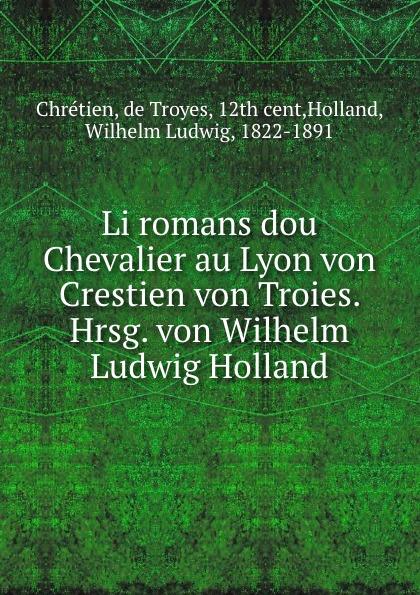Wilhelm Ludwig Holland Li romans dou Chevalier au Lyon von Crestien von Troies трикотаж pou dou dou