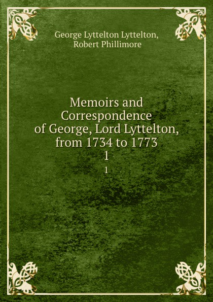 Robert Phillimore Memoirs and Correspondence of George Lord Lyttelton from 1734 to 1773. Volume 2 john ross memoirs and correspondence of admiral lord de saumarez vol i