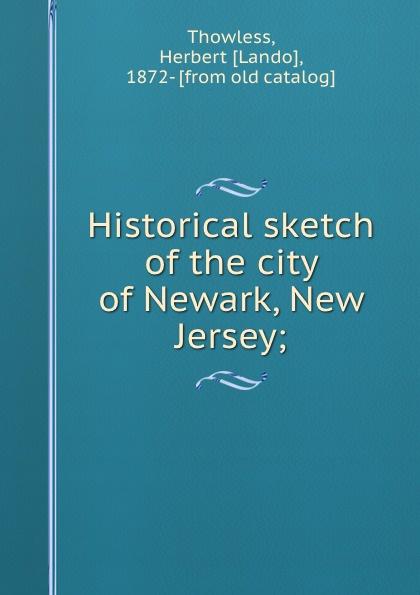 Herbert Lando Thowless Historical sketch of the city of Newark New Jersey sandy mertens new jersey atlantic city boardwalk then and now tiles