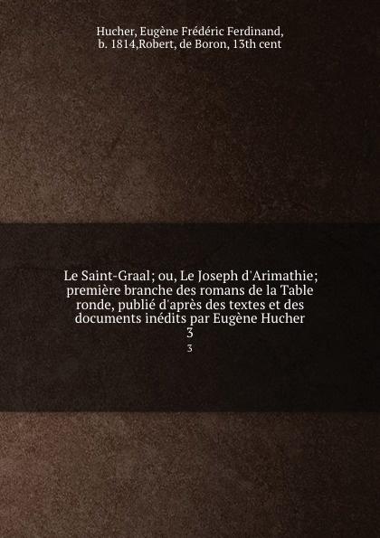 Eugène Frédéric Ferdinand Hucher Le Saint-Graal. Tome 3 e lechartier le livre d or des assurances tome 3