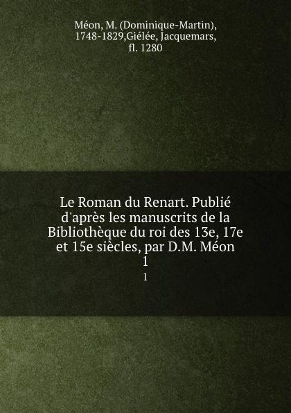 Dominique-Martin Méon Le Roman du Renart. Tome 1 reynard le roman du renart publ d apres les mss de la bibliotheque du roi des xiiie xive et xve 4