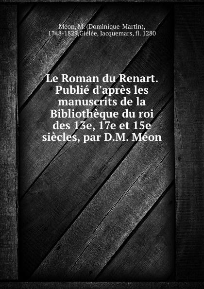 Dominique-Martin Méon Le Roman du Renart. Tome 4 reynard le roman du renart publ d apres les mss de la bibliotheque du roi des xiiie xive et xve 4