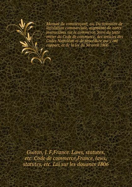 J.F. Guiton Manuel du commercant. ou, Dictionnaire de legislation commerciale