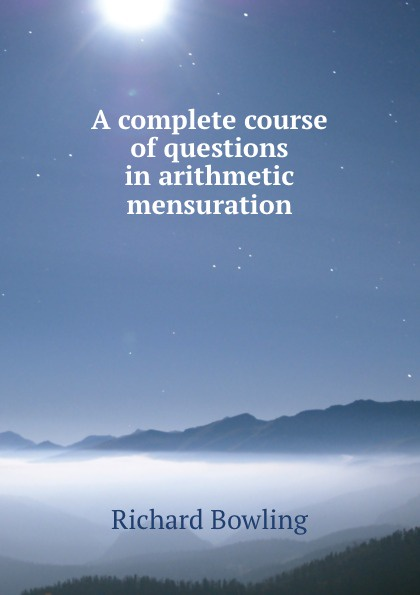 Richard Bowling A complete course of questions in arithmetic and mensuration coico richard immunology a short course