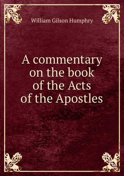 William Gilson Humphry A commentary on the book of the Acts of the Apostles rabbi dr ray looker acts of the apostles