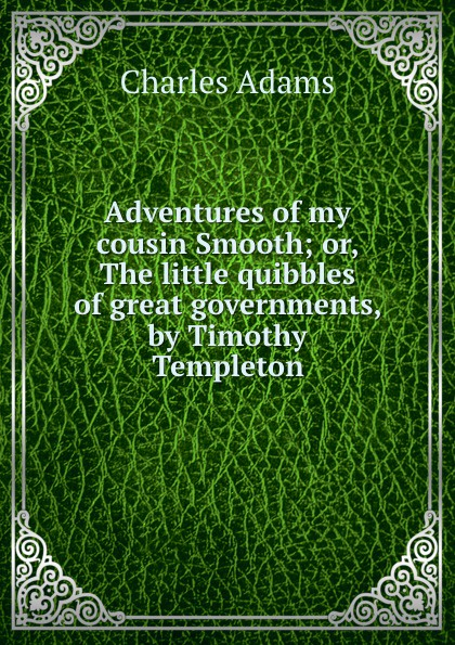 Timothy Templeton Adventures of my cousin Smooth. or, The little quibbles of great governments wade mary hazelton blanchard our little cuban cousin