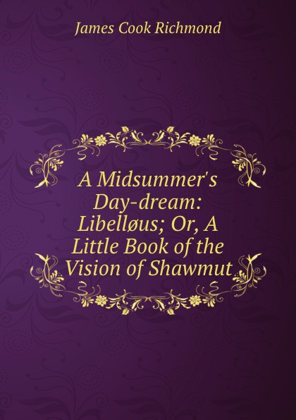 James Cook Richmond A Midsummer.s Day-dream. Libell.us. or, A little book of the vision of Shawmut moomin s little book of opposites