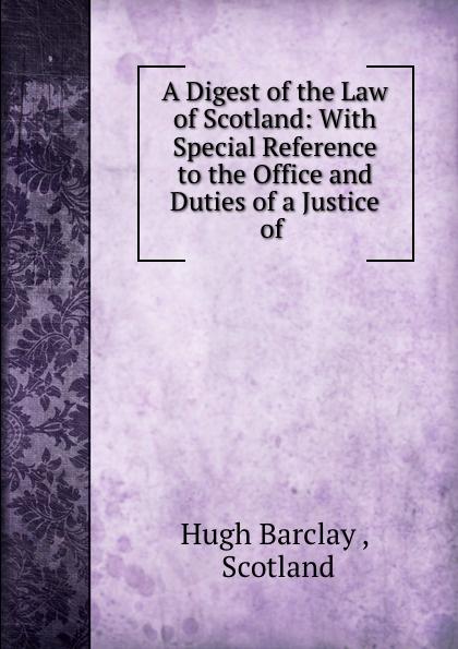 Hugh Barclay A Digest of the Law of Scotland william bell a dictionary and digest of the law of scotland
