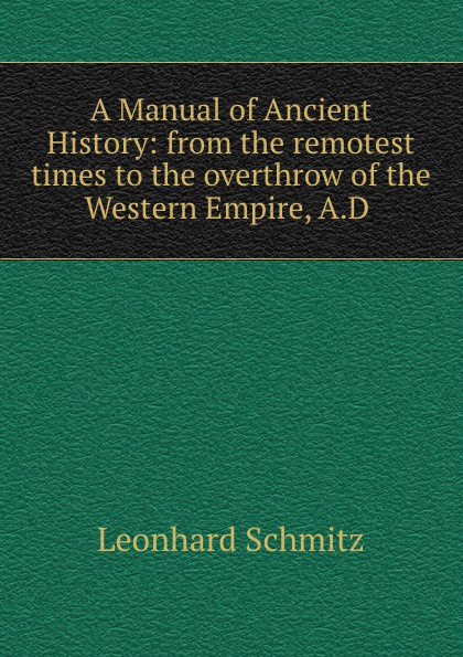 Leonhard Schmitz A Manual of Ancient History case history of therapeutic patient manual