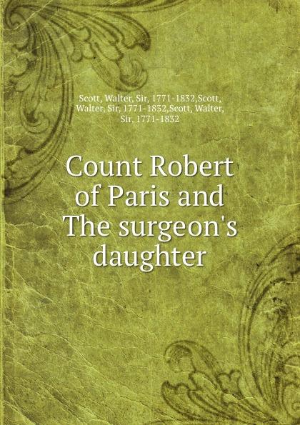 Walter Scott Count Robert of Paris and the surgeon.s daughter вальтер скотт count robert of paris
