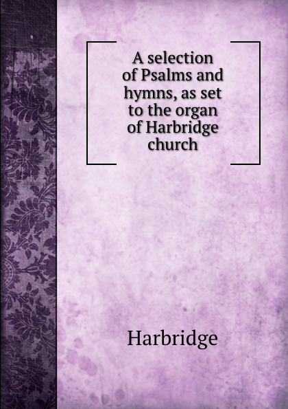 Harbridge A selection of Psalms and hymns church of the brethren a collection of psalms hymns and spiritual songs