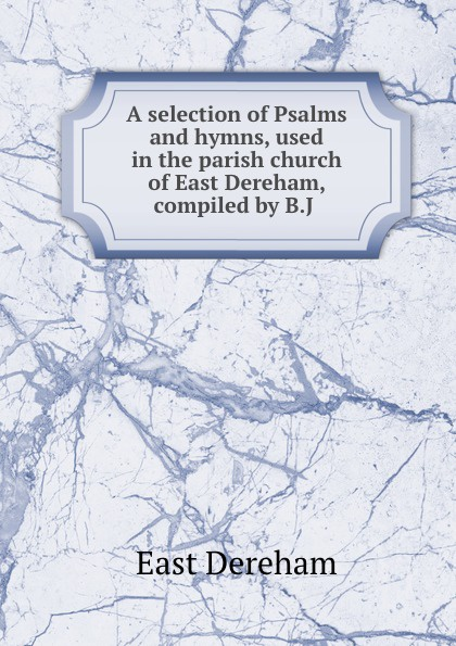 East Dereham A selection of Psalms and hymns church of the brethren a collection of psalms hymns and spiritual songs