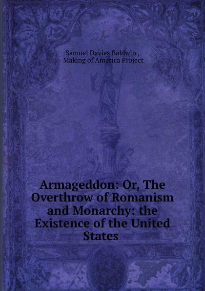Samuel Davies Baldwin Armageddon. or, The overthrow of romanism and monarchy music and monarchy
