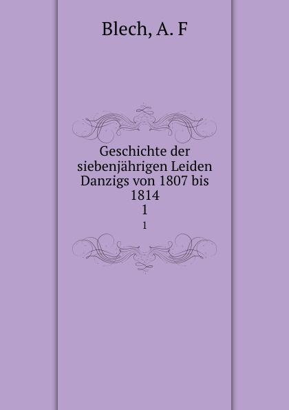 A.F. Blech Geschichte der siebenjahrigen Leiden Danzigs von 1807 bis 1814. Theil 1 daniel gralath versuch einer geschichte danzigs 1 band