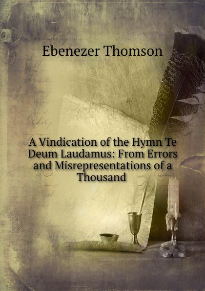 Ebenezer Thomson A vindication of the hymn te deum laudamus цена и фото