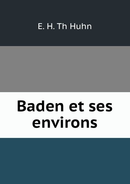 E.H. Th Huhn Baden et ses environs елена дорошинская вадим кручина богданов leningrad et ses environs