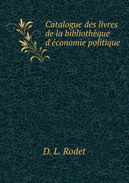D.L. Rodet Catalogue des livres de la bibliotheque d.economie politique léon techener catalogue de livres precieux partie 2