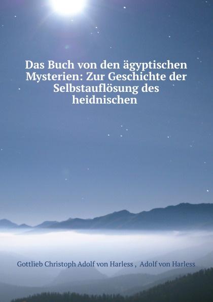 Gottlieb Christoph Adolf von Harless Das Buch von den agyptischen Mysterien adolf von harless das buch von den agyptischen mysterien
