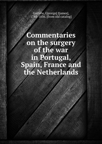 цена на George James Guthrie Commentaries on the surgery of the war