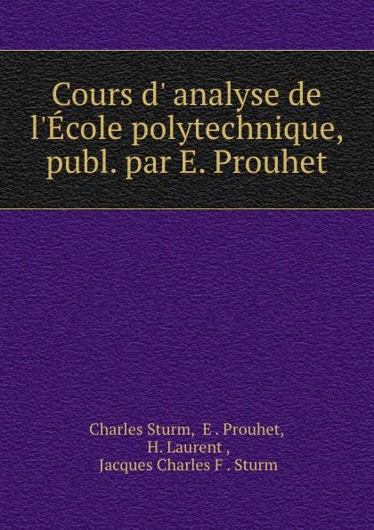 Charles Sturm Cours d. analyse de l.Ecole polytechnique. Tome 2