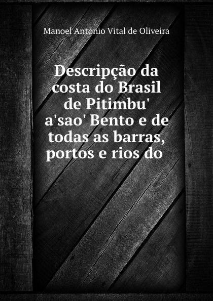 Manoel Antonio Vital de Oliveira Descripcao da costa do Brasil de Pitimbu. a.sao. Bento e de todas as barras, portos e rios antônio de oliveira valmyr violao e educacao musical