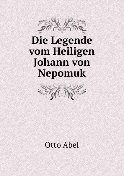 Otto Abel Die Legende vom Heiligen Johann von Nepomuk die legende vom heiligen trinker