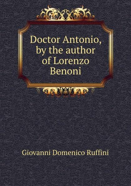 Giovanni Domenico Ruffini Doctor Antonio giovanni domenico ruffini doctor antonio by the author of lorenzo benoni
