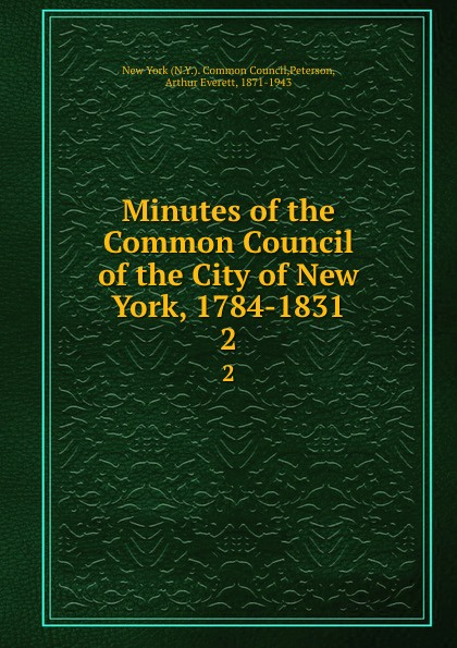 Minutes of the Common Council of the City of New York 1784-1831. Volume 2. April 8 1793 to June 12 1801
