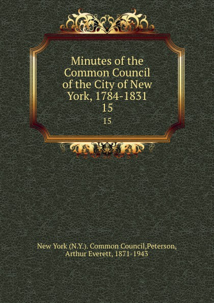 цены на Arthur Everett Peterson Minutes of the Common Council of the City of New York 1784-1831. Volume 15. November 10 1825 to December 25 1826  в интернет-магазинах