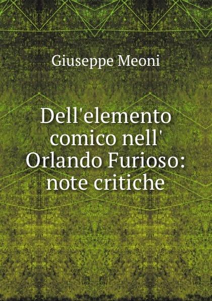 Giuseppe Meoni Dell.elemento comico nell. Orlando Furioso orlando furioso