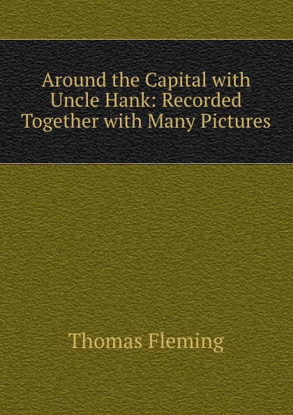 Thomas Fleming Around the Capital with Uncle Hank nutshell