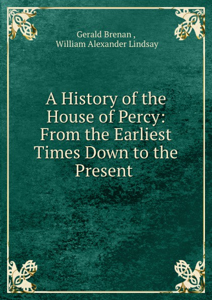 Gerald Brenan A History of the House of Percy. Volume 1 svetlana dobychina the history of house six