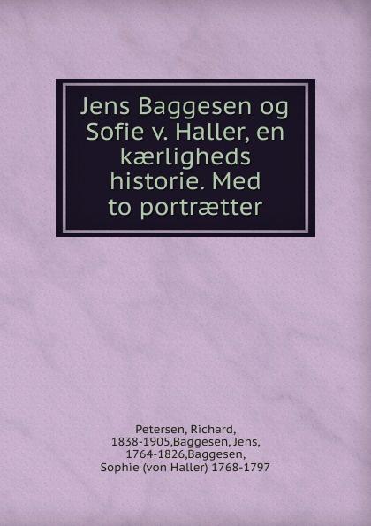 Richard Petersen Jens Baggesen og Sofie v. Haller