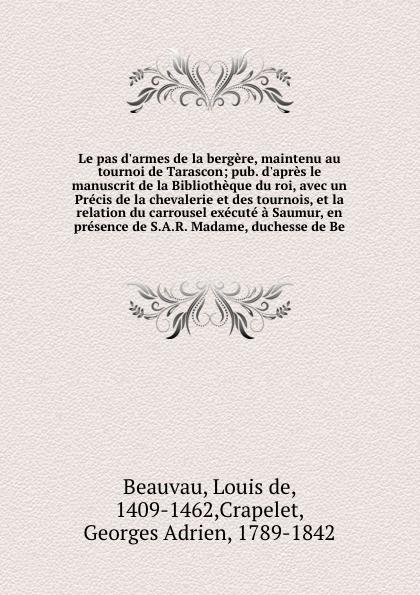 Louis de Beauvau Le pas d.armes de la bergere, maintenu au tournoi de Tarascon louis charles marie emmanuel artaud haussmann wartburgkrieg le tournoi poetique de la wertburg poeme allemand du treizieme siecle