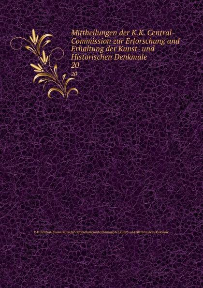 Mittheilungen der K.K. Central-Commission zur Erforschung und Erhaltung der Kunst- und Historischen Denkmale. Volume 20