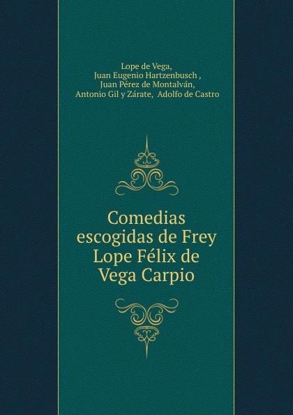 Lope de Vega Comedias escogidas de Frey Lope Felix de Vega Carpio. Tomo segundo ismael sánchez estevan frey lope felix de vega carpio semblanza classic reprint