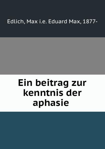 Eduard Max Edlich Ein beitrag zur kenntnis der aphasie цены онлайн