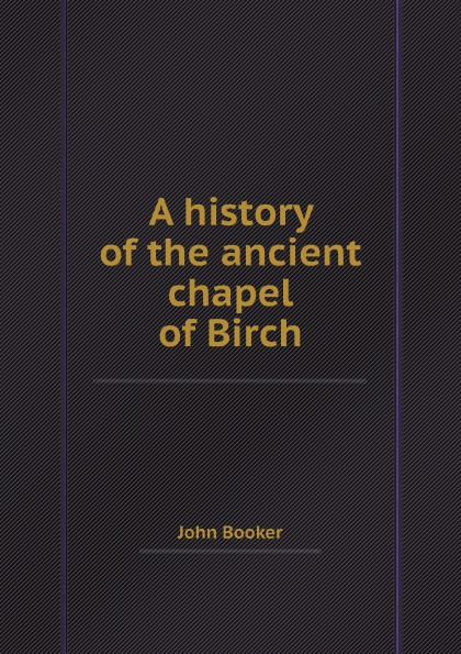 John Booker A history of the ancient chapel of Birch helen chapel essentials of clinical immunology