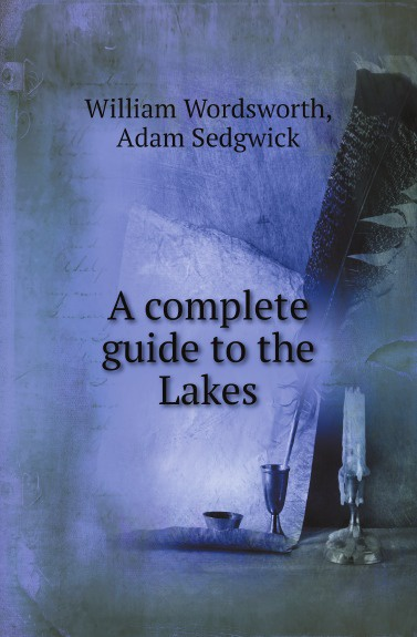 William Wordsworth, Adam Sedgwick A complete guide to the Lakes dk eyewitness top 10 travel guide italian lakes