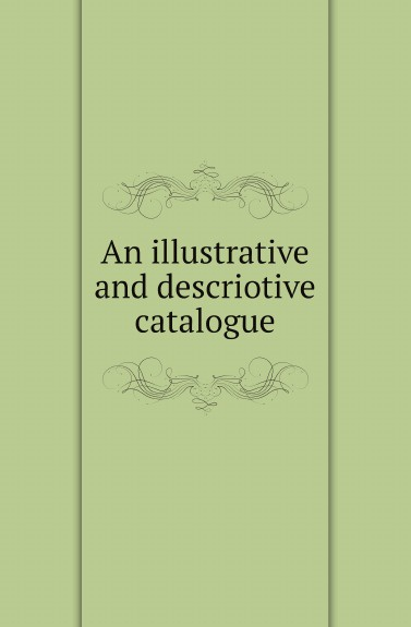Society of Antiquaries of Newcastle upon Tyne An illustrative and descriotive catalogue slayer newcastle upon tyne