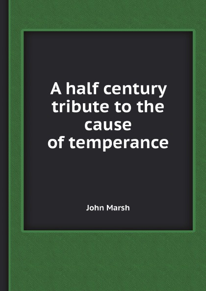 John Marsh A half century tribute to the cause of temperance