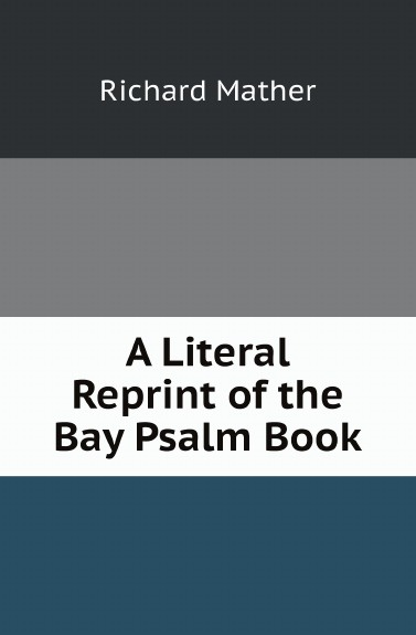 Richard Mather A Literal Reprint of the Bay Psalm Book richard mather a literal reprint of the bay psalm book