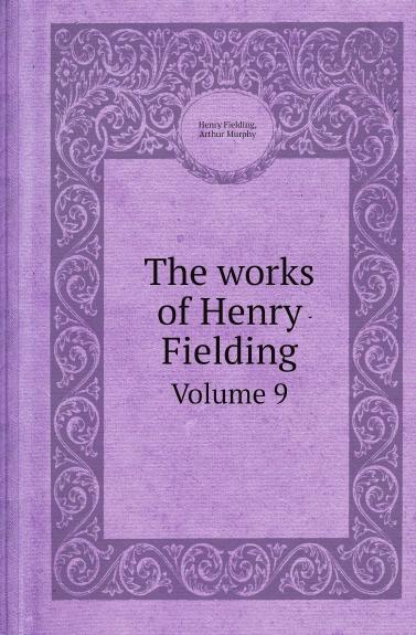 Henry Fielding, Arthur Murphy The works of Henry Fielding. Volume 9 fielding henry amelia 1