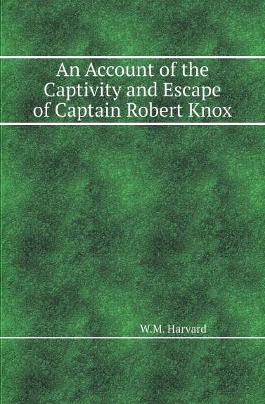 W.M. Harvard An Account of the Captivity and Escape of Captain Robert Knox цены онлайн