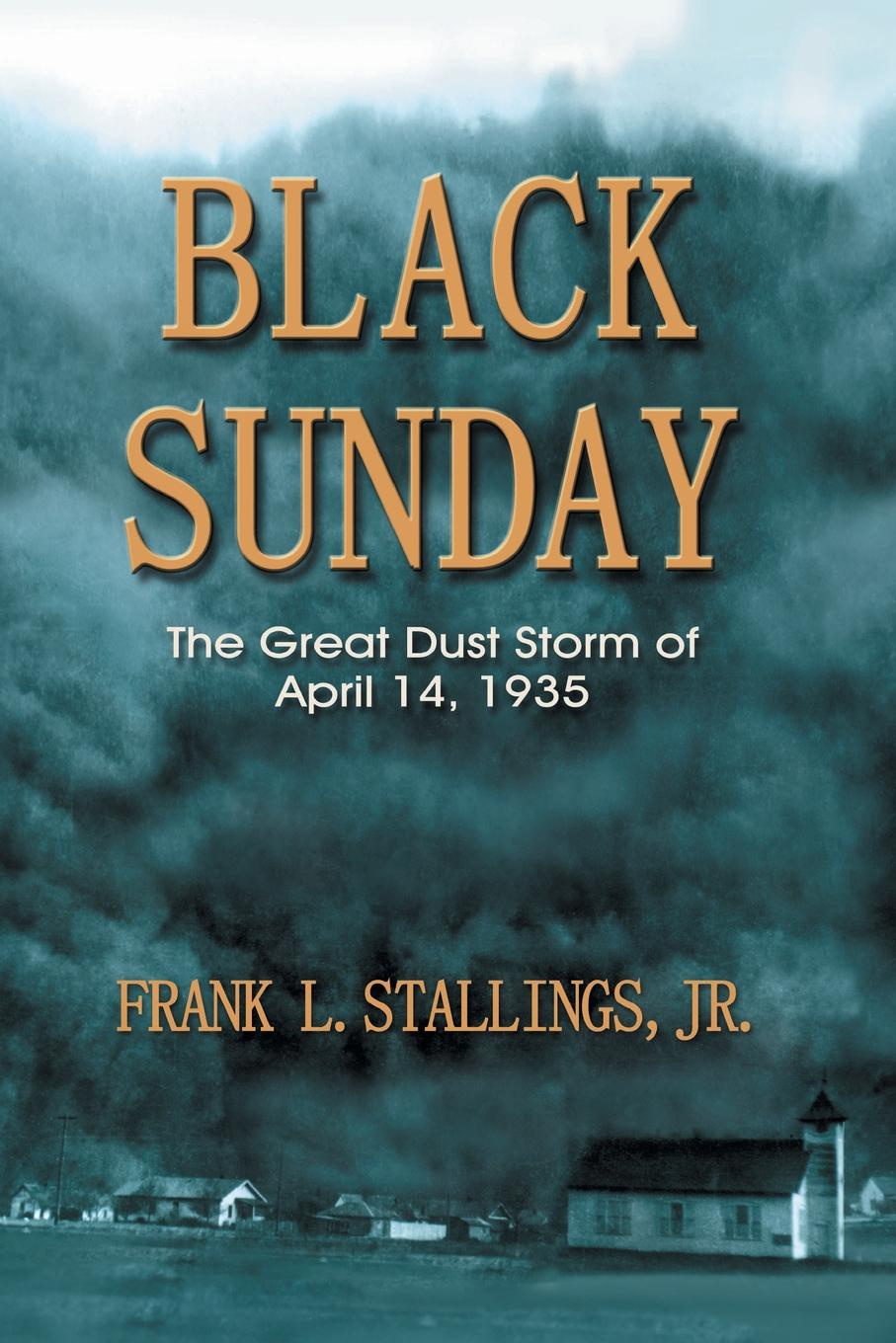 Frank L. Stallings Black Sunday. The Great Dust Storm of April 14, 1935 rara masterson the storm is over
