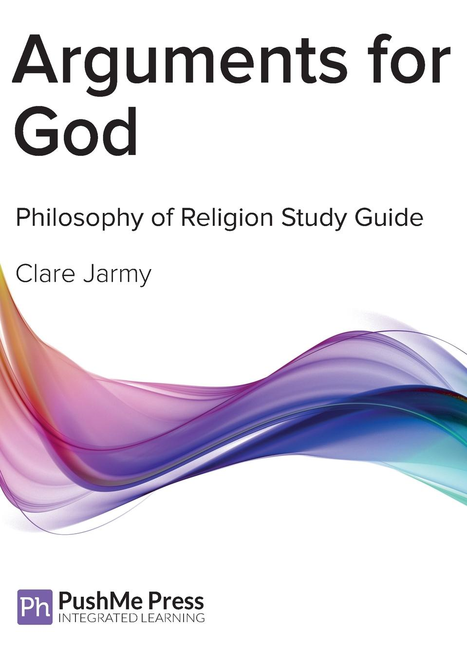 Clare Jarmy Arguments for God. Coursebook . Study Guide firearms an illustrated history the definitive visual guide
