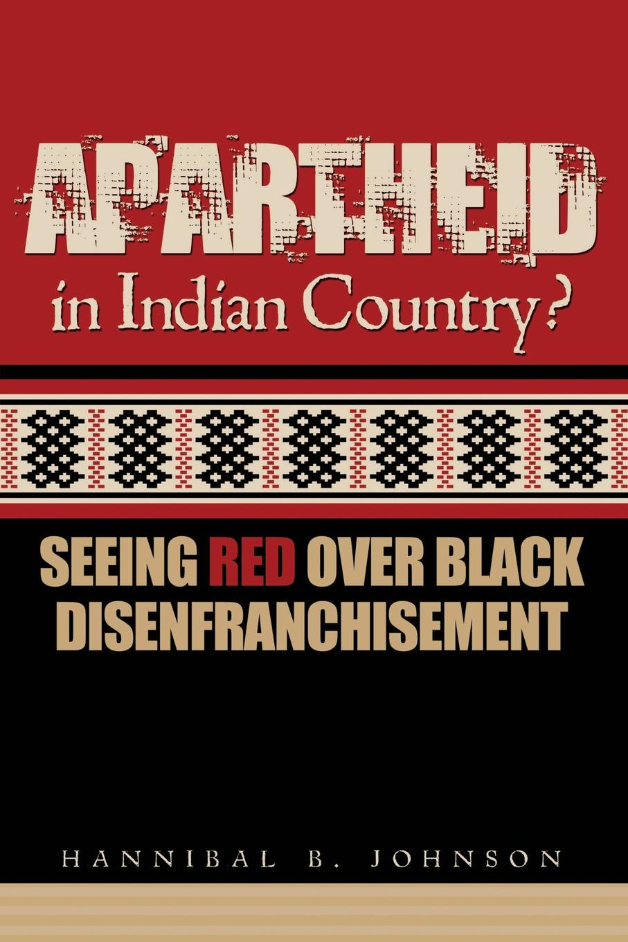Hannibal Johnson Apartheid in Indian Country. Seeing Red Over Black Disenfranchisement new female tribes