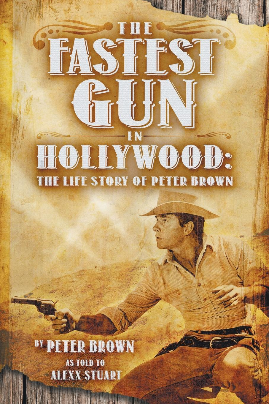 Peter Brown The Fastest Gun in Hollywood. The Life Story of Peter Brown peter abrams our story called life